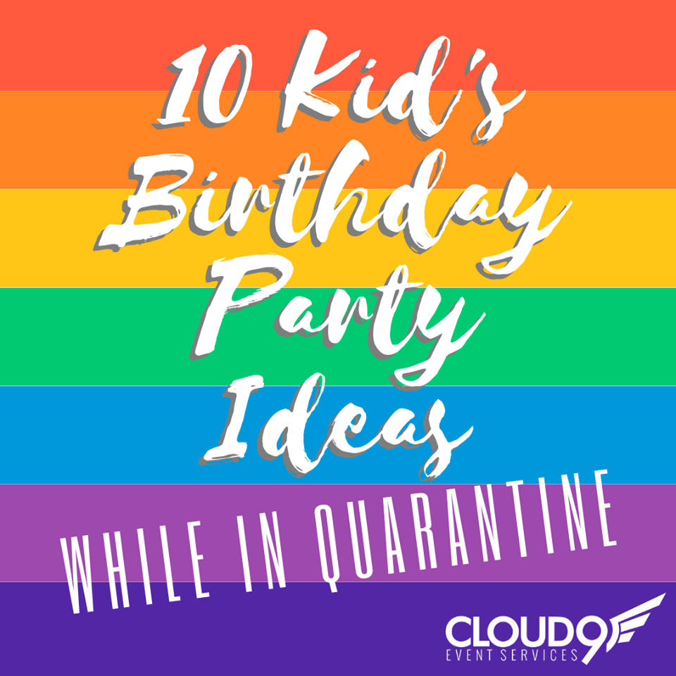 10 Ideas For Kid S Birthday Ideas During Quarantine Cloud 9 Event Planning Services